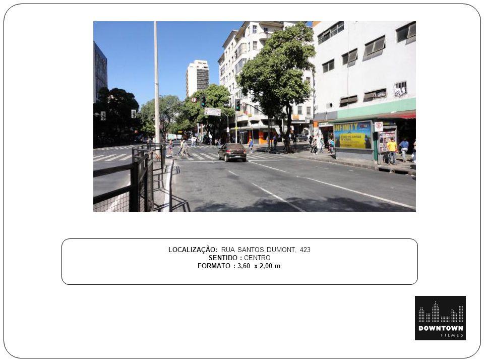 LOCALIZAÇÃO: RUA SANTOS DUMONT, 423 SENTIDO : CENTRO FORMATO : 3,60 x 2,00 m