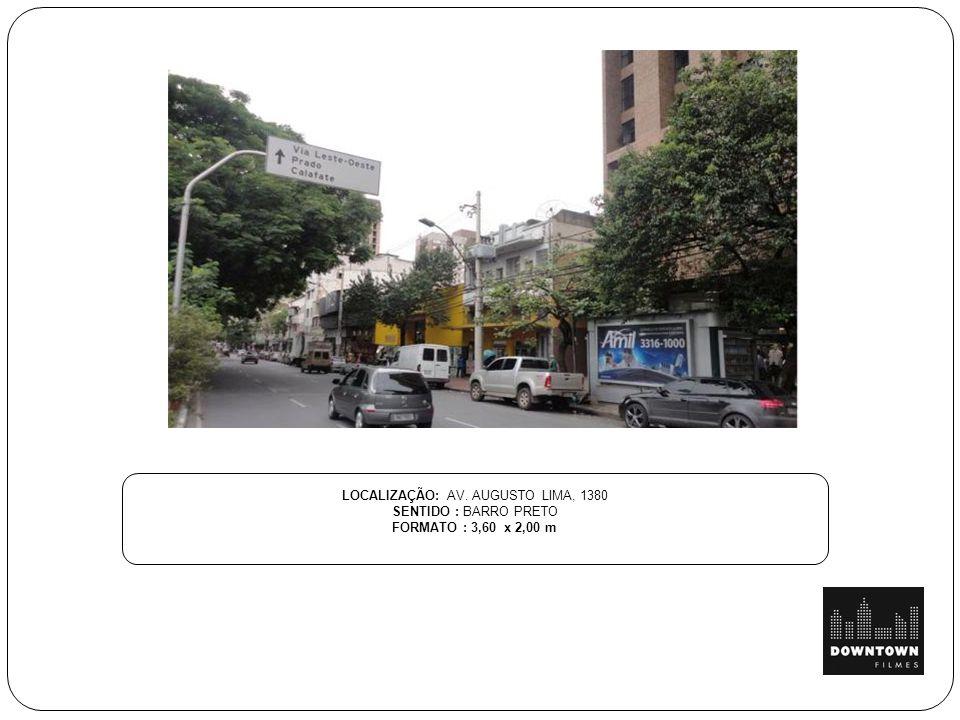 LOCALIZAÇÃO: AV. AUGUSTO LIMA, 1380 SENTIDO : BARRO PRETO FORMATO : 3,60 x 2,00 m