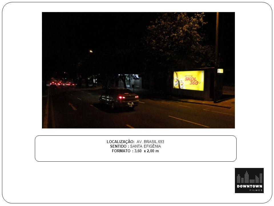 LOCALIZAÇÃO: AV. BRASIL,693 SENTIDO : SANTA EFIGÊNIA FORMATO : 3,60 x 2,00 m