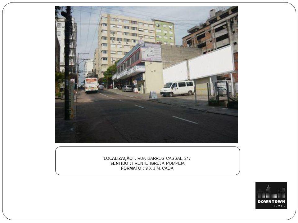 LOCALIZAÇÃO : RUA BARROS CASSAL, 217 SENTIDO : FRENTE IGREJA POMPÉIA FORMATO : 9 X 3 M, CADA