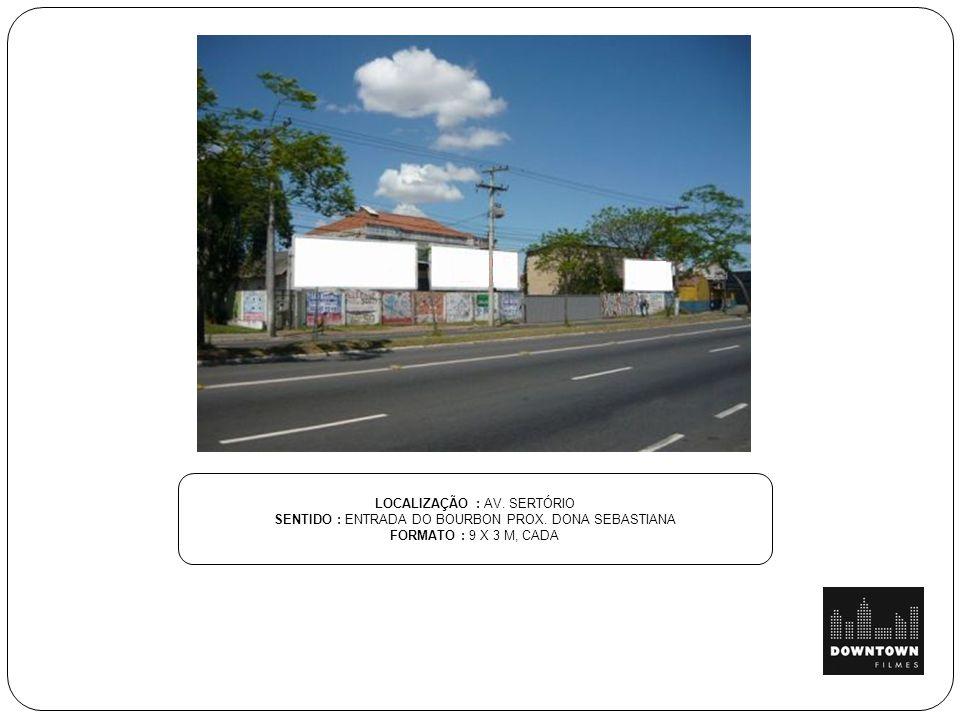 LOCALIZAÇÃO : AV.SERTÓRIO SENTIDO : ENTRADA DO BOURBON PROX.