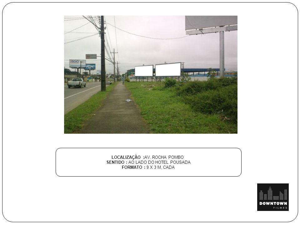 LOCALIZAÇÃO :AV. ROCHA POMBO SENTIDO : AO LADO DO HOTEL POUSADA FORMATO : 9 X 3 M, CADA
