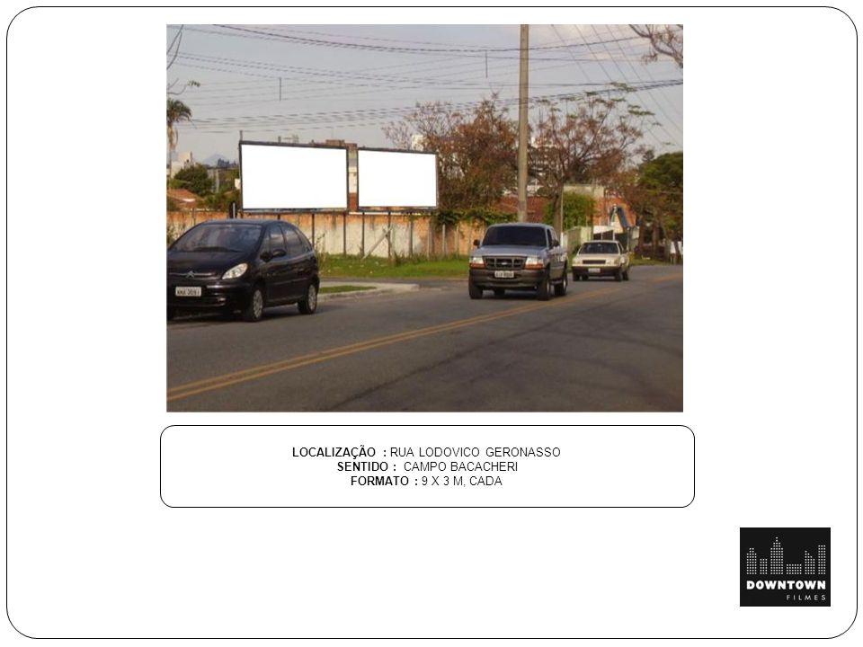 LOCALIZAÇÃO : RUA LODOVICO GERONASSO SENTIDO : CAMPO BACACHERI FORMATO : 9 X 3 M, CADA