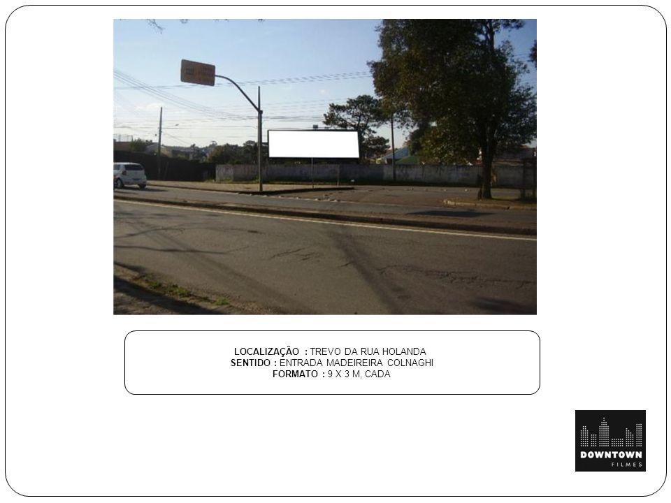 LOCALIZAÇÃO : TREVO DA RUA HOLANDA SENTIDO : ENTRADA MADEIREIRA COLNAGHI FORMATO : 9 X 3 M, CADA