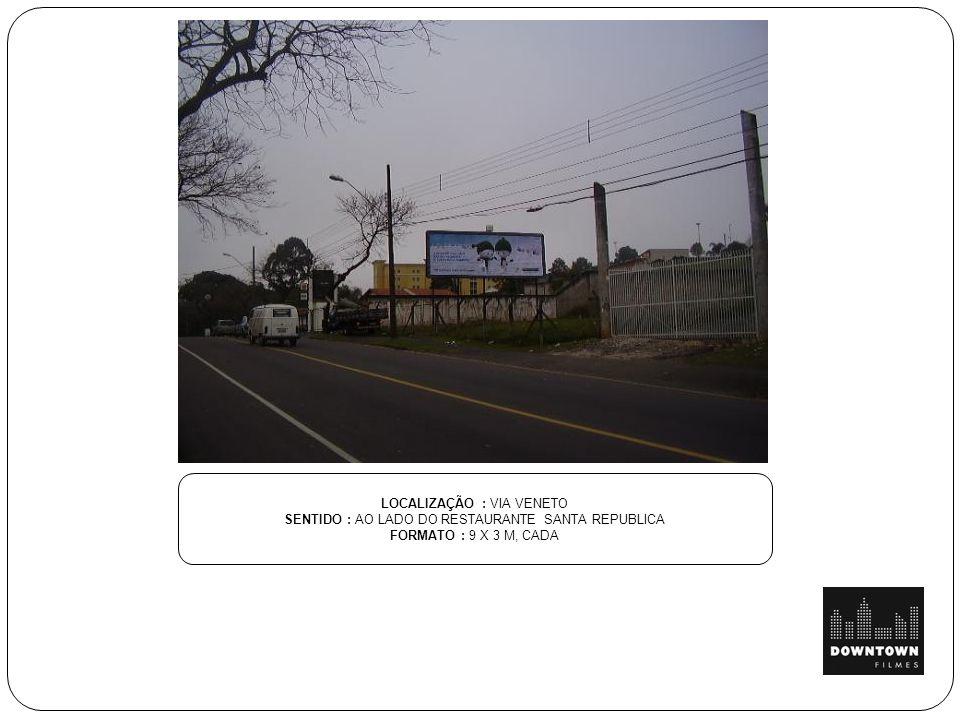 LOCALIZAÇÃO : VIA VENETO SENTIDO : AO LADO DO RESTAURANTE SANTA REPUBLICA FORMATO : 9 X 3 M, CADA