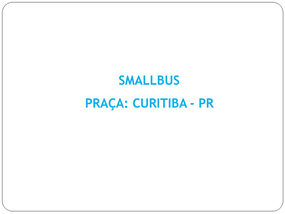 SMALLBUS PRAÇA: CURITIBA - PR