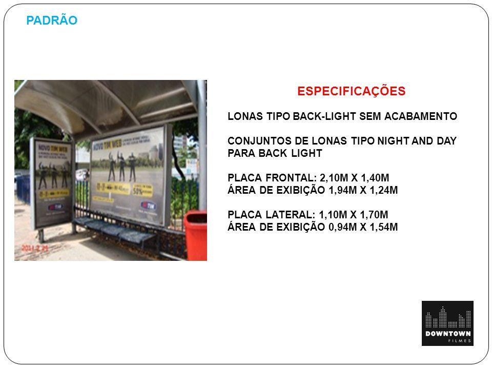 ESPECIFICAÇÕES LONAS TIPO BACK-LIGHT SEM ACABAMENTO CONJUNTOS DE LONAS TIPO NIGHT AND DAY PARA BACK LIGHT PLACA FRONTAL: 2,10M X 1,40M ÁREA DE EXIBIÇÃO 1,94M X 1,24M PLACA LATERAL: 1,10M X 1,70M ÁREA DE EXIBIÇÃO 0,94M X 1,54M PADRÃO