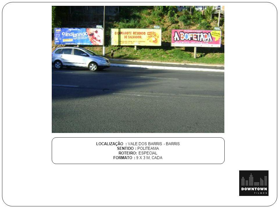 LOCALIZAÇÃO : VALE DOS BARRIS - BARRIS SENTIDO : POLITEAMA ROTEIRO: ESPECIAL FORMATO : 9 X 3 M, CADA