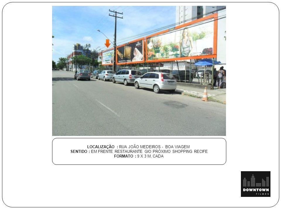LOCALIZAÇÃO : RUA JOÃO MEDEIROS - BOA VIAGEM SENTIDO : EM FRENTE RESTAURANTE GIO PRÓXIMO SHOPPING RECIFE FORMATO : 9 X 3 M, CADA