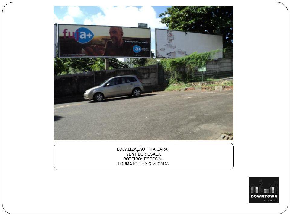 LOCALIZAÇÃO : ITAIGARA SENTIDO : ESAEX ROTEIRO: ESPECIAL FORMATO : 9 X 3 M, CADA