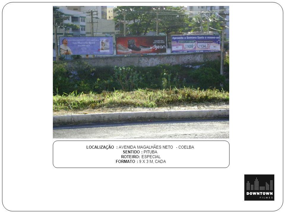 LOCALIZAÇÃO : AVENIDA MAGALHÃES NETO - COELBA SENTIDO : PITUBA ROTEIRO: ESPECIAL FORMATO : 9 X 3 M, CADA