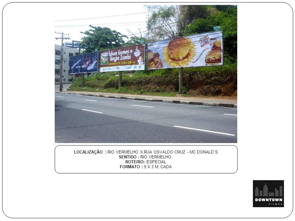 LOCALIZAÇÃO : RIO VERMELHO X RUA OSVALDO CRUZ - MC DONALD´S SENTIDO : RIO VERMELHO ROTEIRO: ESPECIAL FORMATO : 9 X 3 M, CADA