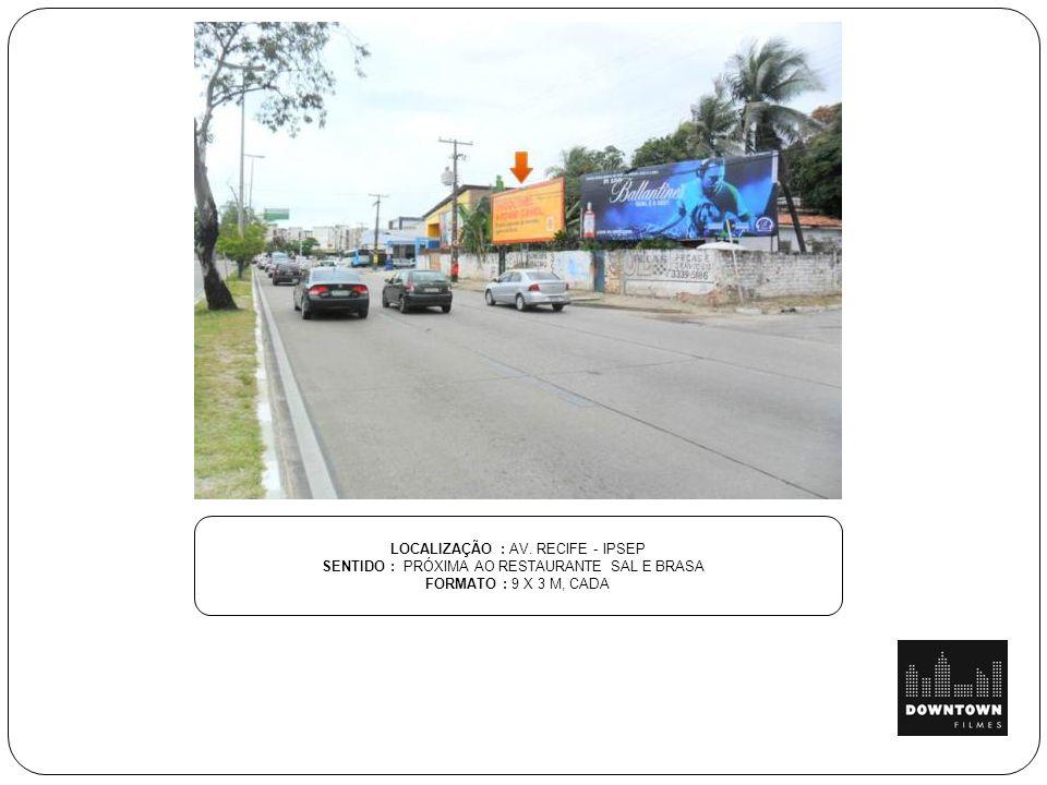 LOCALIZAÇÃO : AV. NORTE - SANTO AMARO SENTIDO : AV. CRUZ CABUGÁ FORMATO : 9 X 3 M, CADA