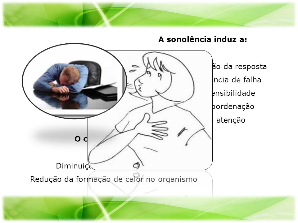 O cansaço induz a: Diminuição da actividade física Redução da formação de calor no organismo A sonolência induz a: Redução da prontidão da resposta Au
