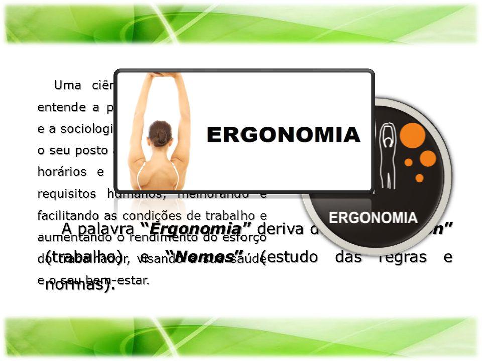 A palavra Ergonomia deriva do grego Ergon (trabalho) e Nomos (estudo das regras e normas). A palavra Ergonomia deriva do grego Ergon (trabalho) e Nomo