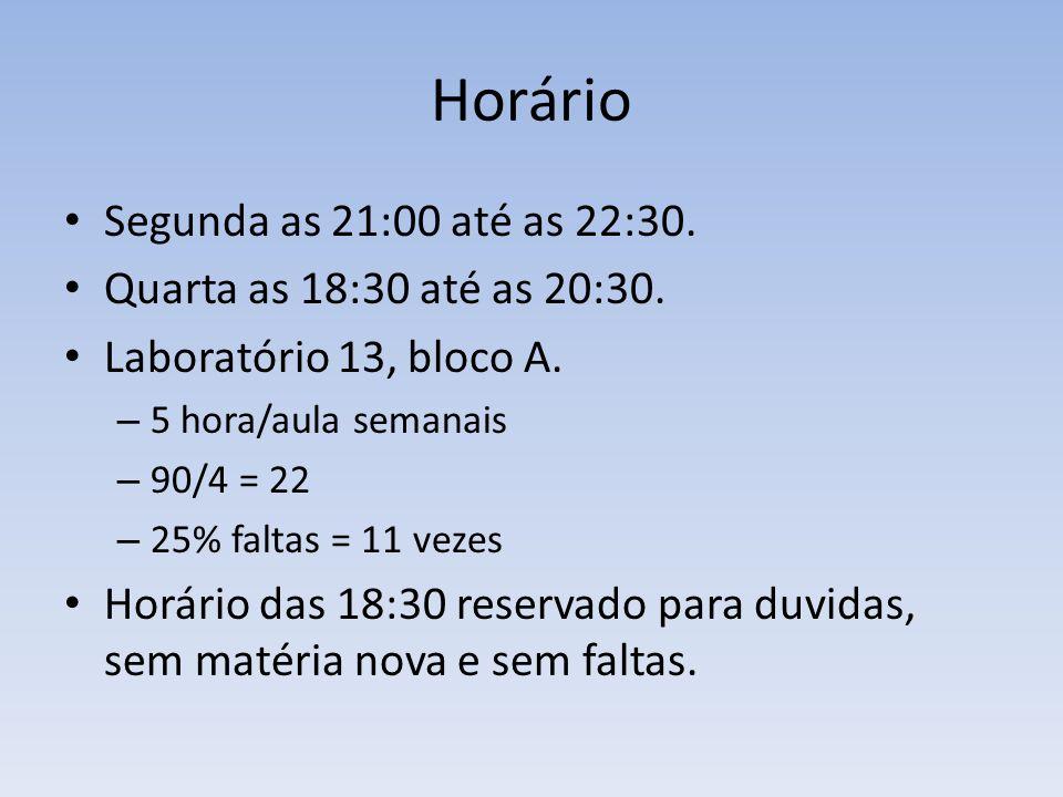 Horário Segunda as 21:00 até as 22:30. Quarta as 18:30 até as 20:30. Laboratório 13, bloco A. – 5 hora/aula semanais – 90/4 = 22 – 25% faltas = 11 vez