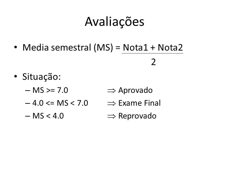 Avaliações Media semestral (MS) = Nota1 + Nota2 2 Situação: – MS >= 7.0 Aprovado – 4.0 <= MS < 7.0 Exame Final – MS < 4.0 Reprovado