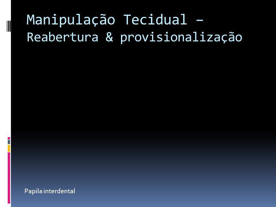 Manipulação Tecidual – Reabertura & provisionalização Papila interdental