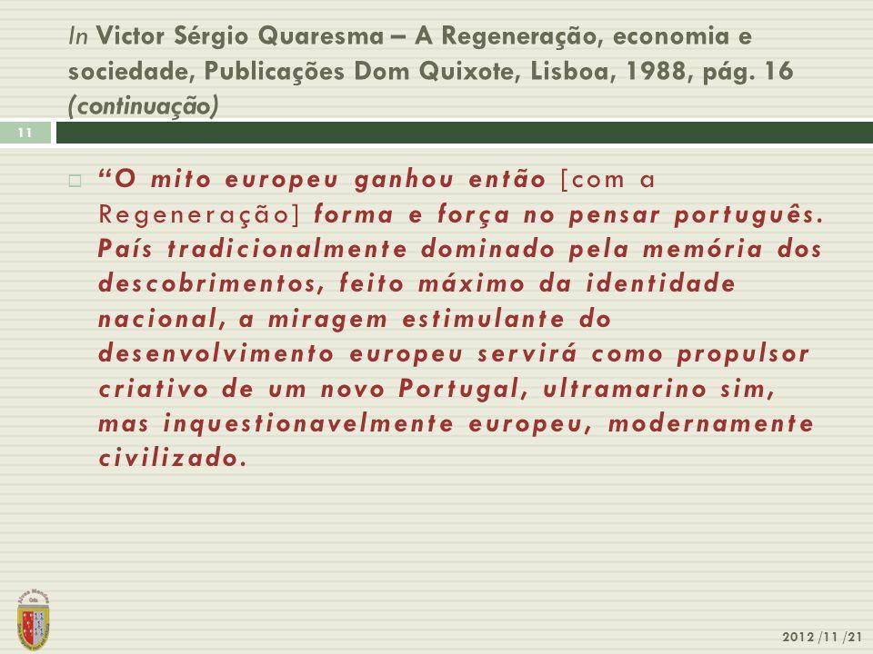 In Victor Sérgio Quaresma – A Regeneração, economia e sociedade, Publicações Dom Quixote, Lisboa, 1988, pág. 16 (continuação) 2012 /11 /21 11 O mito e