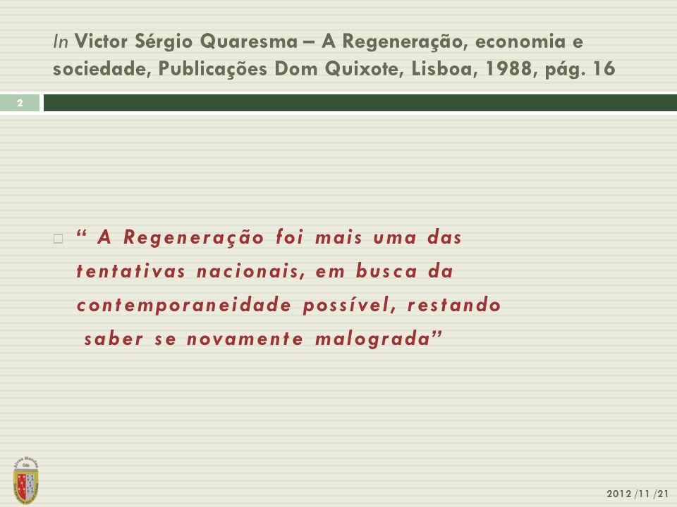 O grande objectivo da Regeneração 2012 /11 /21 3 O grande objectivo da Regeneração era conseguir o desenvolvimento económico-financeiro do país, que passa pelo desenvolvimento tecnológico Para o concretizar entendeu-se necessário definir um modelo de intervenção público-privado, permitindo restruturar vários sectores da produção.