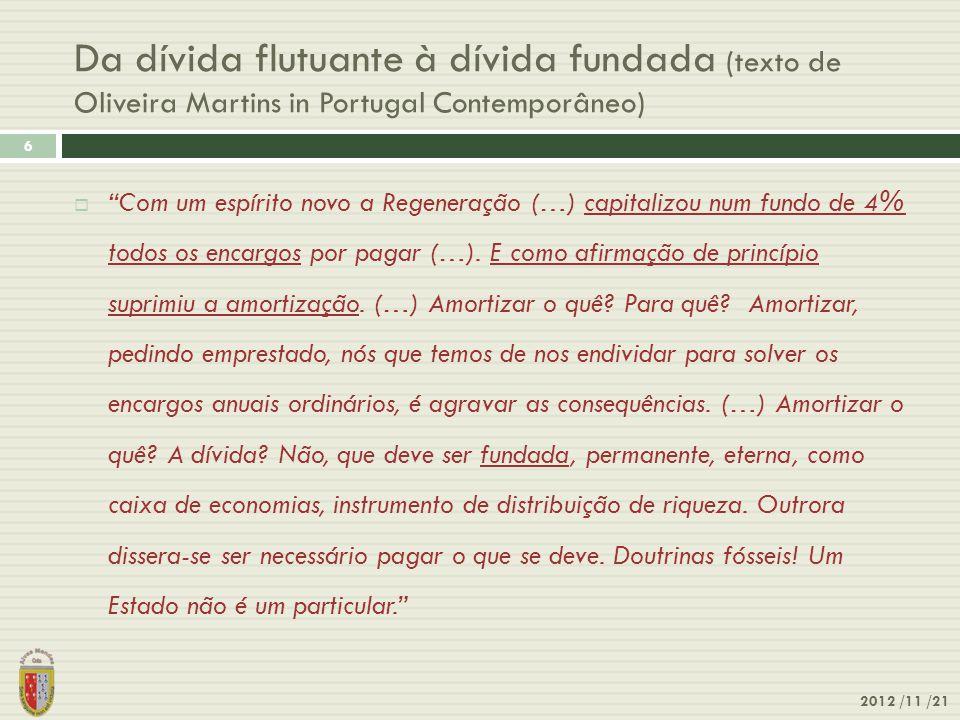 Da dívida flutuante à dívida fundada (texto de Oliveira Martins in Portugal Contemporâneo) 2012 /11 /21 6 Com um espírito novo a Regeneração (…) capit