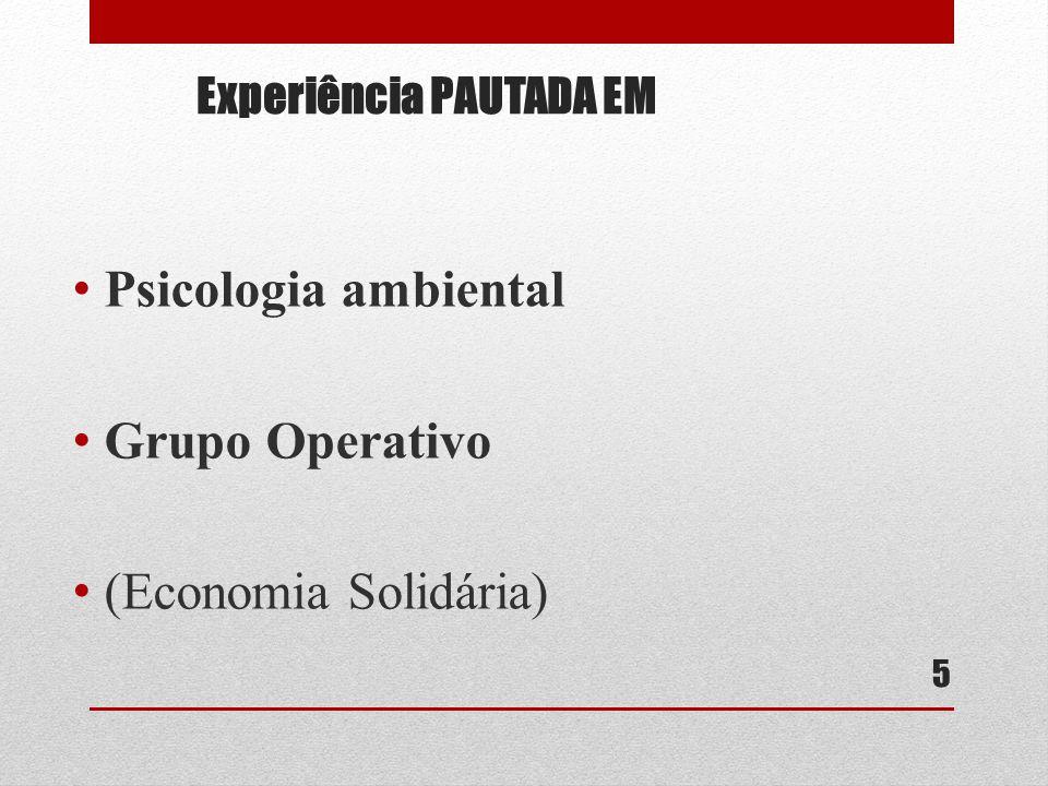 Experiência PAUTADA EM Psicologia ambiental Grupo Operativo (Economia Solidária) 5