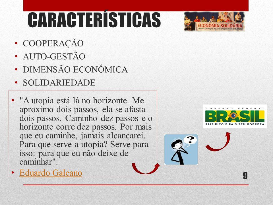 CARACTERÍSTICAS COOPERAÇÃO AUTO-GESTÃO DIMENSÃO ECONÔMICA SOLIDARIEDADE 9 A utopia está lá no horizonte.