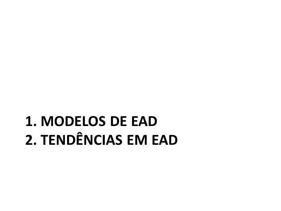 1. MODELOS DE EAD 2. TENDÊNCIAS EM EAD