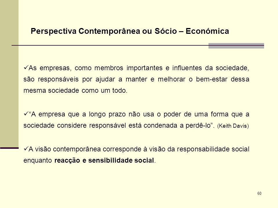 60 Perspectiva Contemporânea ou Sócio – Económica As empresas, como membros importantes e influentes da sociedade, são responsáveis por ajudar a mante