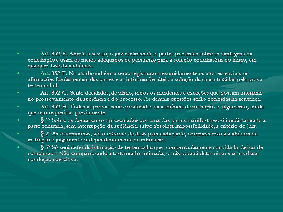 Art. 852-E. Aberta a sessão, o juiz esclarecerá as partes presentes sobre as vantagens da conciliação e usará os meios adequados de persuasão para a s