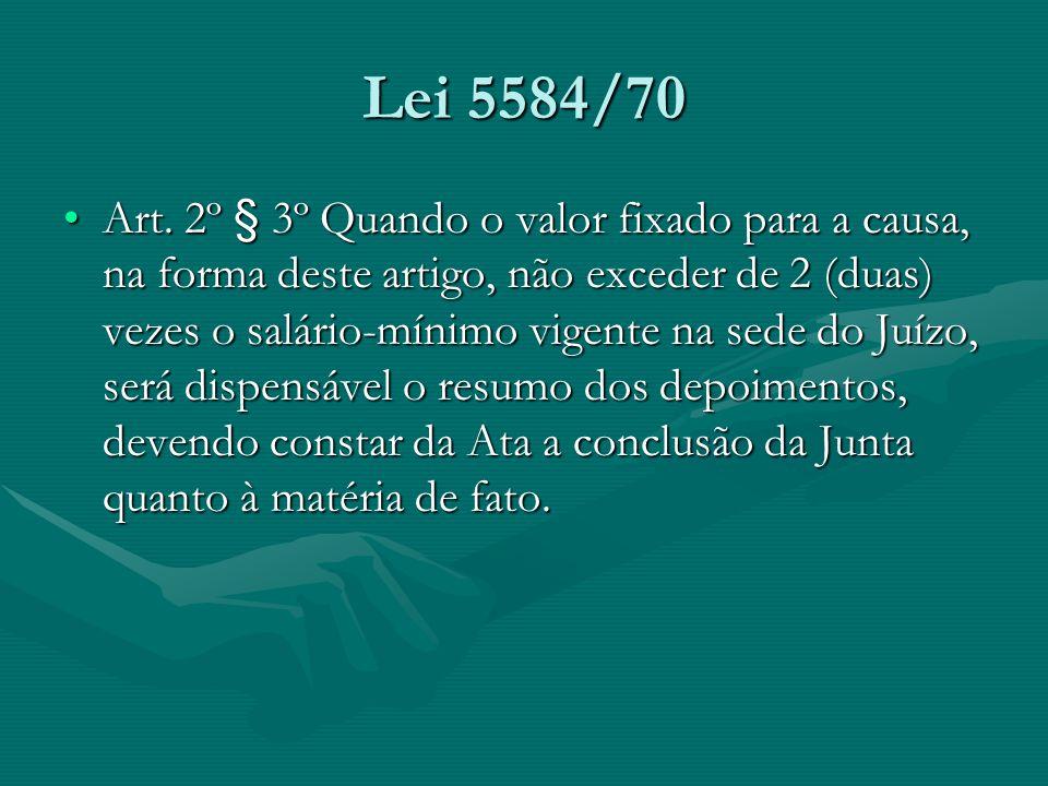 Lei 5584/70 Art. 2º § 3º Quando o valor fixado para a causa, na forma deste artigo, não exceder de 2 (duas) vezes o salário-mínimo vigente na sede do