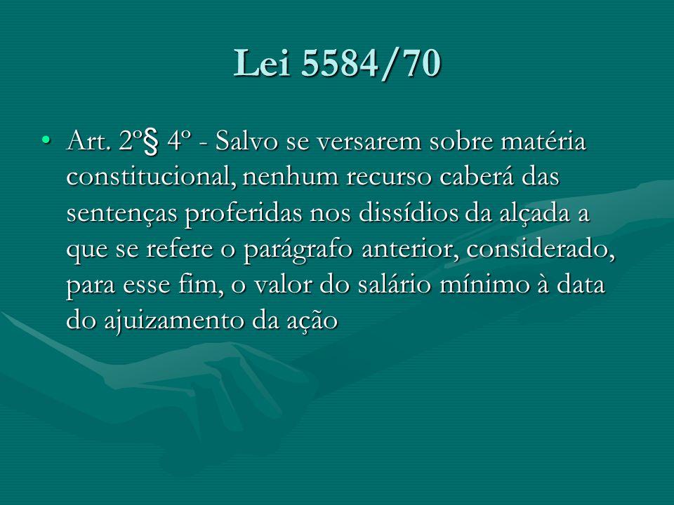 Lei 5584/70 Art. 2º§ 4º - Salvo se versarem sobre matéria constitucional, nenhum recurso caberá das sentenças proferidas nos dissídios da alçada a que
