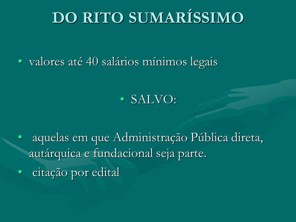DO RITO SUMARÍSSIMO valores até 40 salários mínimos legaisvalores até 40 salários mínimos legais SALVO:SALVO: aquelas em que Administração Pública dir