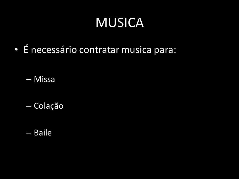MUSICA É necessário contratar musica para: – Missa – Colação – Baile