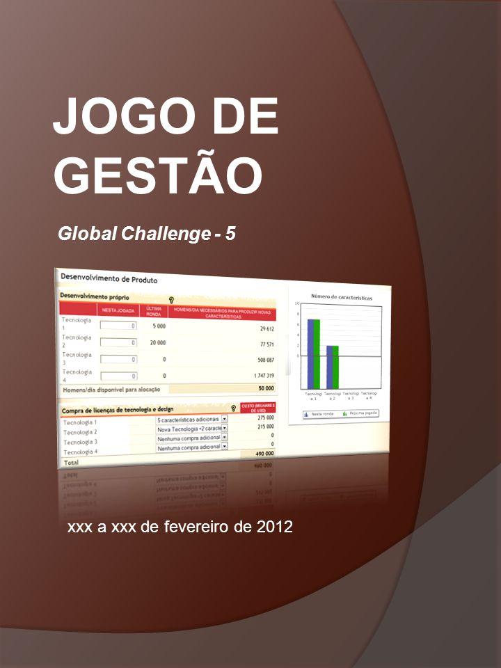 JOGO DE GESTÃO xxx a xxx de fevereiro de 2012 Global Challenge - 5