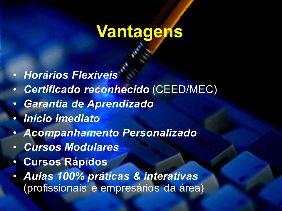 Horários Flexíveis Certificado reconhecido (CEED/MEC) Garantia de Aprendizado Início Imediato Acompanhamento Personalizado Cursos Modulares Cursos Rápidos Aulas 100% práticas & interativas (profissionais e empresários da área) Vantagens