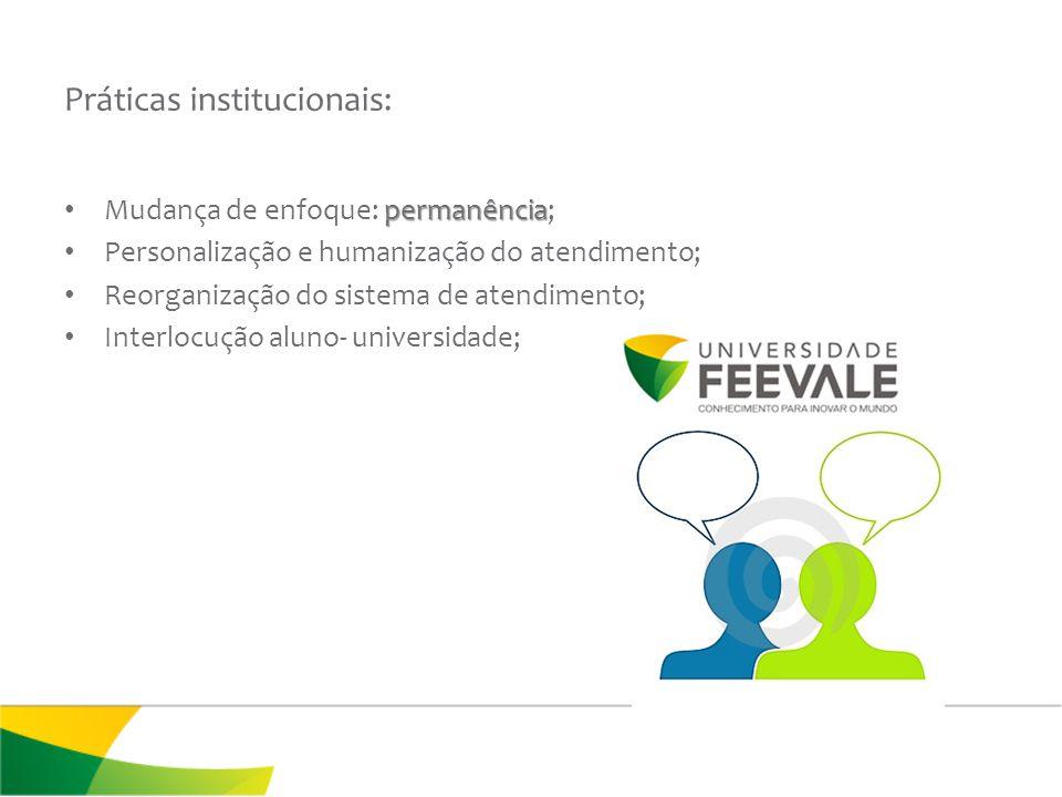 Práticas institucionais: permanência Mudança de enfoque: permanência; Personalização e humanização do atendimento; Reorganização do sistema de atendim