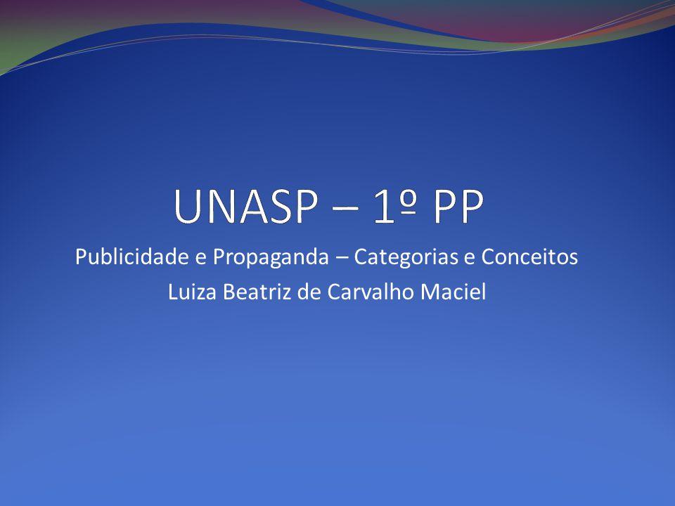 Publicidade e Propaganda – Categorias e Conceitos Luiza Beatriz de Carvalho Maciel