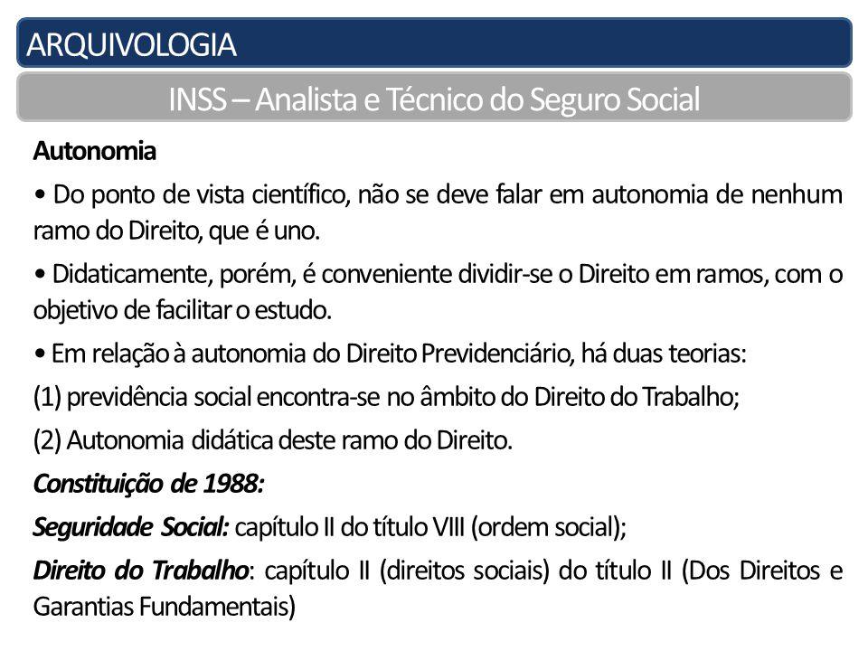 ARQUIVOLOGIA INSS – Analista e Técnico do Seguro Social Autonomia Do ponto de vista científico, não se deve falar em autonomia de nenhum ramo do Direito, que é uno.