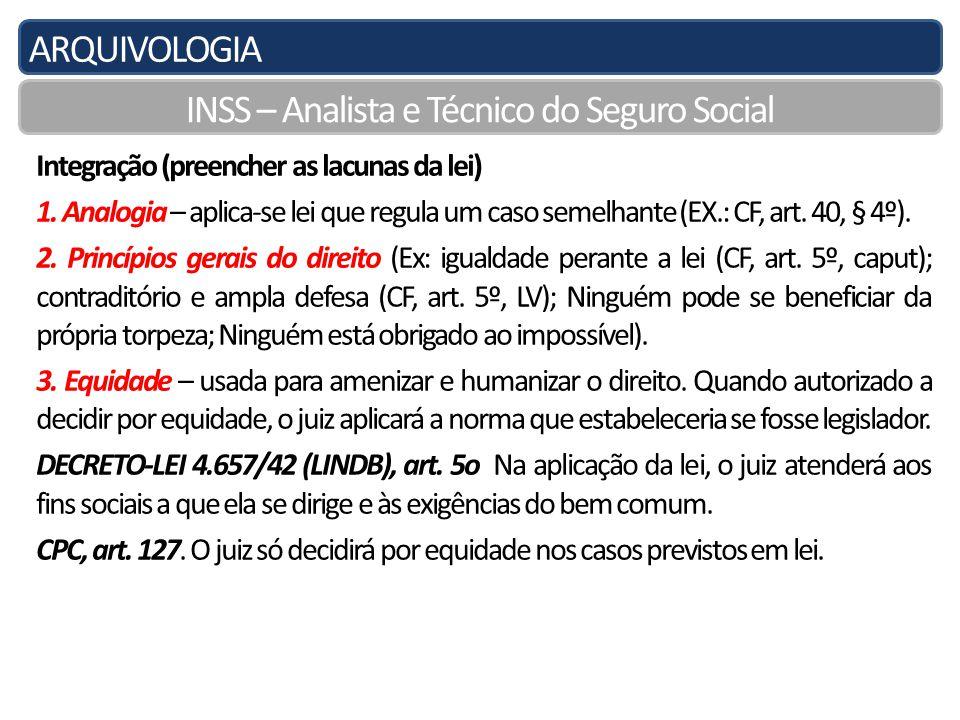 ARQUIVOLOGIA INSS – Analista e Técnico do Seguro Social Integração (preencher as lacunas da lei) 1.