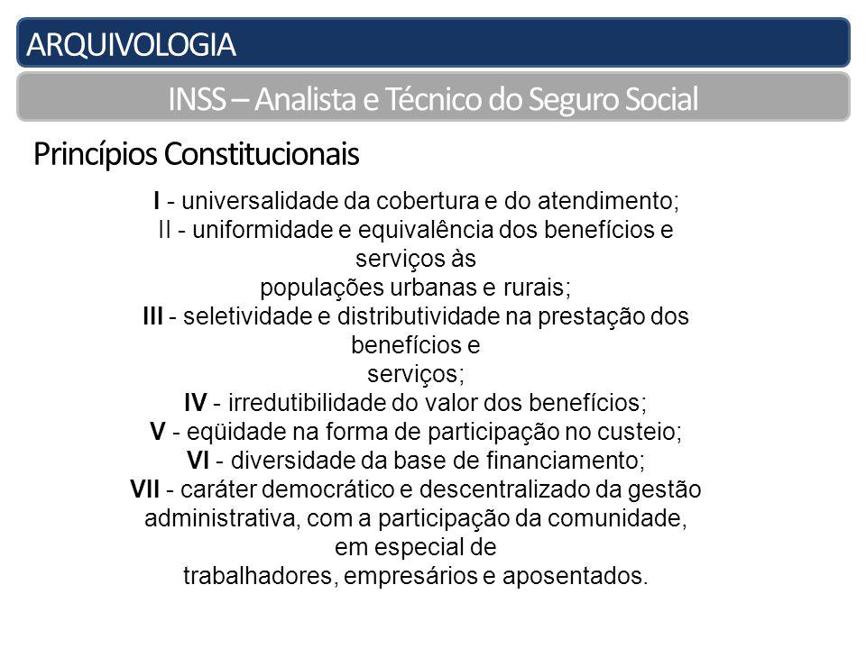 ARQUIVOLOGIA INSS – Analista e Técnico do Seguro Social Fontes do Direito Previdenciário Nos sistemas de direito escrito, como o nosso, a principal fonte do direito é a lei, entendida como ato emanado do Poder Legislativo.