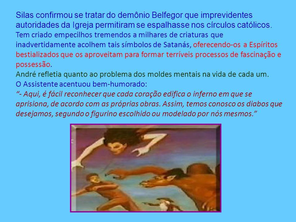 Silas confirmou se tratar do demônio Belfegor que imprevidentes autoridades da Igreja permitiram se espalhasse nos círculos católicos. Tem criado empe
