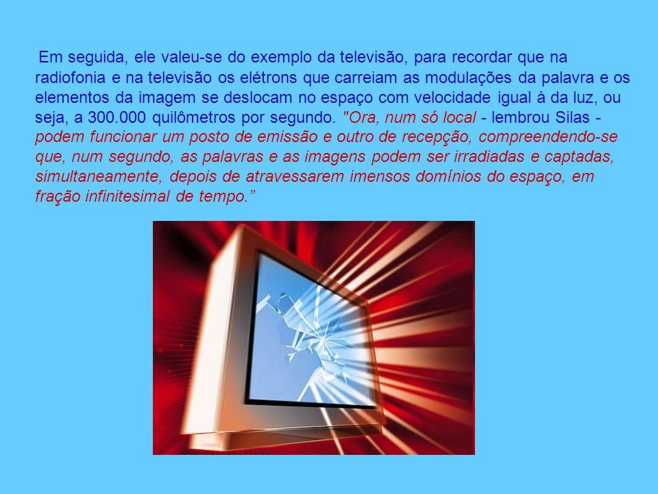 Em seguida, ele valeu-se do exemplo da televisão, para recordar que na radiofonia e na televisão os elétrons que carreiam as modulações da palavra e o