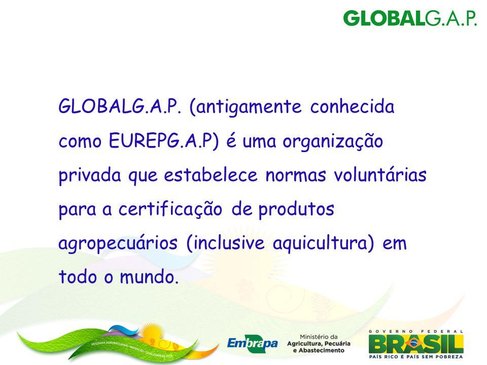 GLOBALG.A.P. (antigamente conhecida como EUREPG.A.P) é uma organização privada que estabelece normas voluntárias para a certificação de produtos agrop