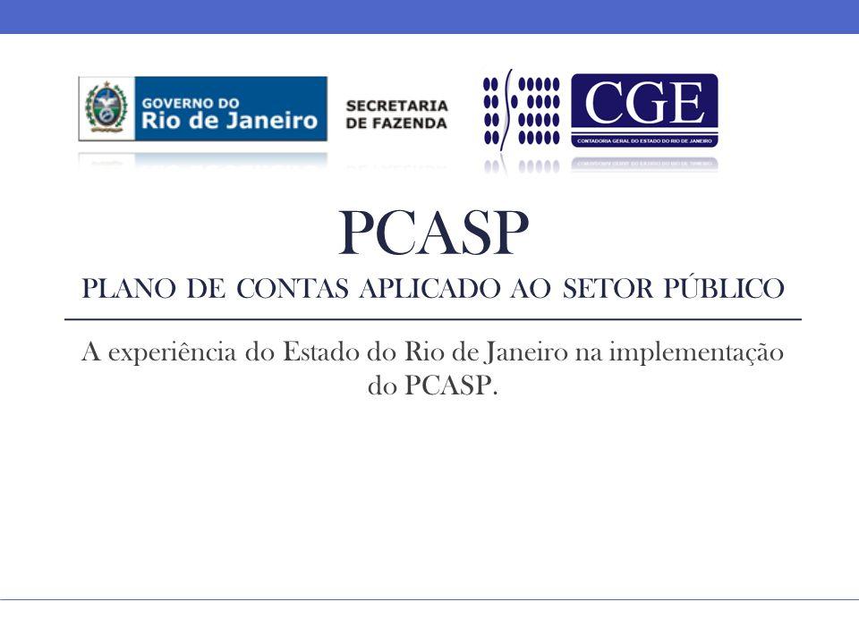 PCASP PLANO DE CONTAS APLICADO AO SETOR PÚBLICO A experiência do Estado do Rio de Janeiro na implementação do PCASP.