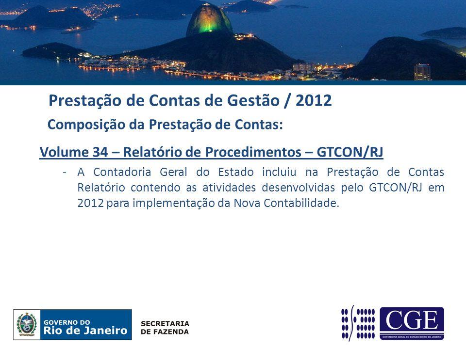 Volume 34 – Relatório de Procedimentos – GTCON/RJ -A Contadoria Geral do Estado incluiu na Prestação de Contas Relatório contendo as atividades desenvolvidas pelo GTCON/RJ em 2012 para implementação da Nova Contabilidade.