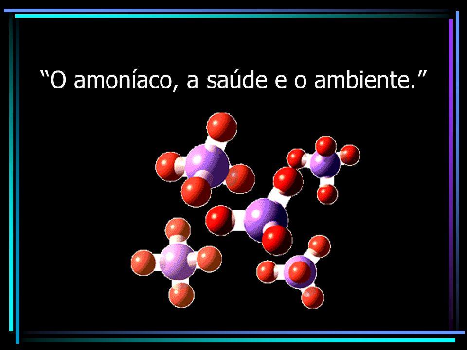 O amoníaco O amoníaco é um gás incolor, irritante, com cheiro sofucante e pungente, cuja inalação pode ser fatal.