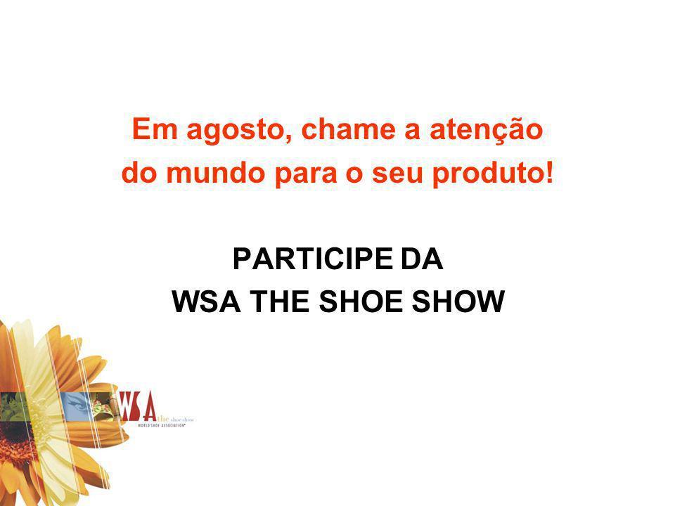 Em agosto, chame a atenção do mundo para o seu produto! PARTICIPE DA WSA THE SHOE SHOW