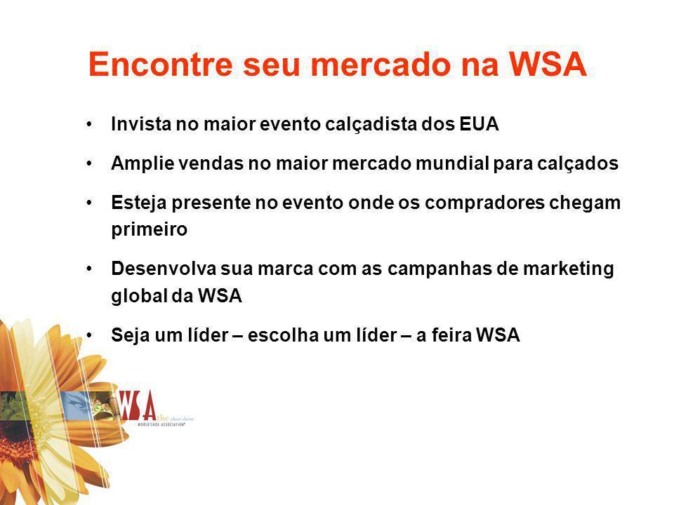 Encontre seu mercado na WSA Invista no maior evento calçadista dos EUA Amplie vendas no maior mercado mundial para calçados Esteja presente no evento