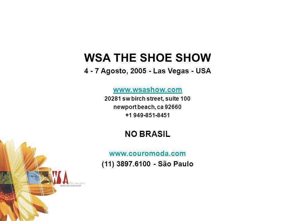 WSA THE SHOE SHOW 4 - 7 Agosto, 2005 - Las Vegas - USA www.wsashow.com 20281 sw birch street, suite 100 newport beach, ca 92660 +1 949-851-8451 NO BRA